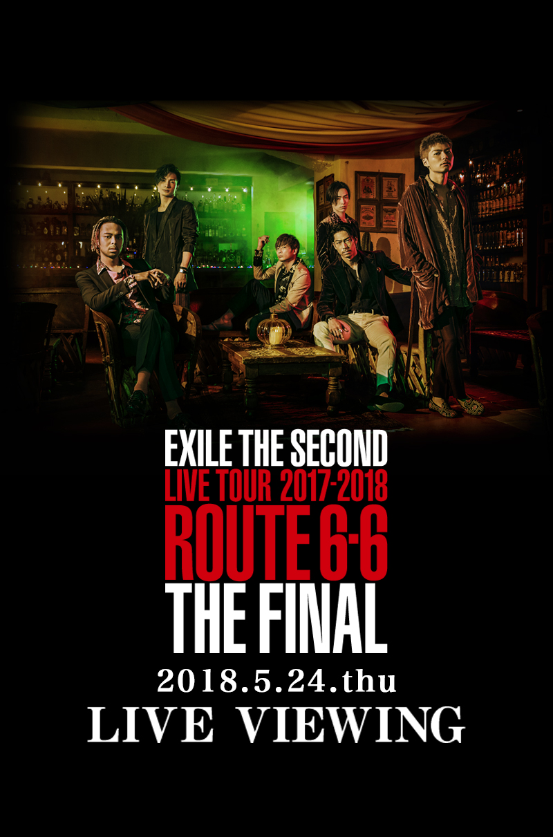 "EXILE THE SECOND LIVE TOUR 2017-2018 ""ROUTE 6・6"" THE FINAL LIVE VIEWING"
